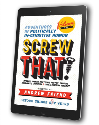 Screw That! Author Andrew Friend Adventures in Politically-Insensitive Humor (6)